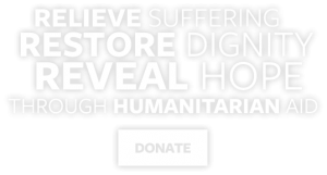 Humanitarian Aid: Relieve Suffering, Restore Dignity, and Reveal Hope