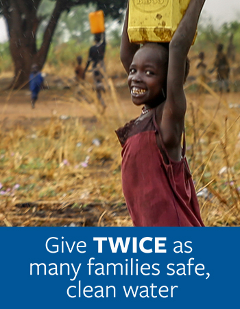 Give Twice as Many Families Safe, Clean Water