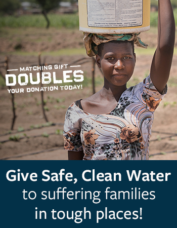Give Safe, Clean Water to suffering people in tough places!